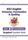 New KS2 English Targeted Question Book: Grammar, Punctuation & Spelling - Year 3 Foundation - Book