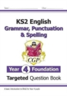 New KS2 English Targeted Question Book: Grammar, Punctuation & Spelling - Year 4 Foundation - Book