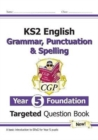 New KS2 English Targeted Question Book: Grammar, Punctuation & Spelling - Year 5 Foundation - Book