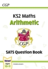 New KS2 Maths SATS Question Book: Arithmetic - Ages 10-11 (for the 2021 tests) - Book