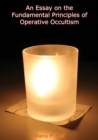 An Essay on the Fundamental Principles of Operative Occultism - eBook