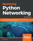 Mastering Python Networking : Your one-stop solution to using Python for network automation, DevOps, and Test-Driven Development, 2nd Edition - eBook