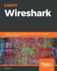 Learn Wireshark : Confidently navigate the Wireshark interface and solve real-world networking problems - eBook