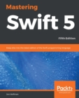 Mastering Swift 5 : Deep dive into the latest edition of the Swift programming language, 5th Edition - eBook