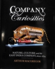 Company Curiosities : Nature, Culture and the East India Company, 1600-1874 - Book