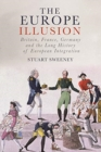 The Europe Illusion : Britain, France, Germany and the Long History of European Integration - Book