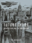 Future Cities : Architecture and the Imagination - Book