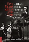 Five Years Ahead of My Time : Garage Rock from the 1950s to the Present - Book