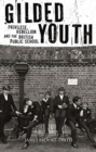 Gilded Youth : Privilege, Rebellion and the British Public School - Book