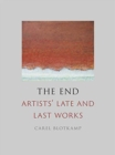 The End : Artists' Late and Last Works - Book