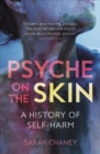 Psyche on the Skin : A History of Self-harm - Book