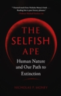 The Selfish Ape : Human Nature and Our Path to Extinction - eBook