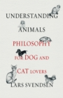 Understanding Animals : Philosophy for Dog and Cat Lovers - eBook