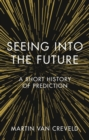 Seeing into the Future : A Short History of Prediction - Book