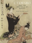Utamaro and the Spectacle of Beauty : Revised and Expanded Second Edition - Book