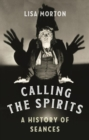 Calling the Spirits : A History of Seances - Book