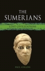 The Sumerians : Lost Civilizations - Book
