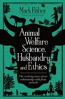 Animal Welfare Science, Husbandry and Ethics : The Evolving Story of Our Relationship with Farm Animals - Book