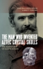 The Man Who Invented Aztec Crystal Skulls : The Adventures of Eugene Boban - Book