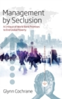 Management by Seclusion : A Critique of World Bank Promises to End Global Poverty - Book