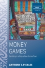 Money Games : Gambling in a Papua New Guinea Town - eBook