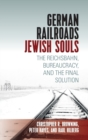 German Railroads, Jewish Souls : The Reichsbahn, Bureaucracy, and the Final Solution - Book