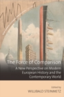 The Force of Comparison : A New Perspective on Modern European History and the Contemporary World - eBook