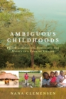 Ambiguous Childhoods : Peer Socialisation, Schooling and Agency in a Zambian Village - eBook