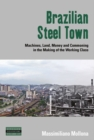 Brazilian Steel Town : Machines, Land, Money and Commoning in the Making of the Working Class - eBook