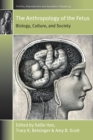 The Anthropology of the Fetus : Biology, Culture, and Society - Book