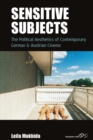 Sensitive Subjects : The Political Aesthetics of Contemporary German and Austrian Cinema - eBook