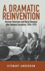 A Dramatic Reinvention : German Television Plays and Moral Renewal after National Socialism, 1956-1970 - Book