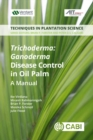 <i> Trichoderma</i>: <i> Ganoderma </i> Disease Control in Oil Palm : A Manual - eBook