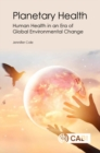 Planetary Health : Human Health in an Era of Global Environmental Change - Book