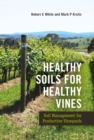Healthy Soils for Healthy Vines : Soil Management for Productive Vineyards - Book