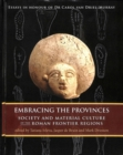 Embracing the Provinces : Society and Material Culture of the Roman Frontier Regions - Book