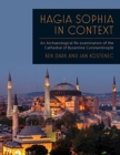 Hagia Sophia in Context : An Archaeological Re-examination of the Cathedral of Byzantine Constantinople - Book