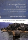 Landscape Beneath the Waves : The Archaeological Investigation of Underwater Landscapes - Book
