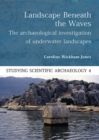 Landscape Beneath the Waves : The Archaeological Exploration of Underwater Landscapes - eBook