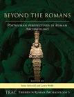 Beyond the Romans : Posthuman Perspectives in Roman archaeology - Book