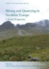Mining and Quarrying in Neolithic Europe : A Social Perspective - Book