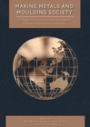 Making Metals and Moulding Society : A Global Perspective on the Emergence of Bronze Age Social Complexity - Book