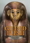 Gilded Flesh : Coffins and Afterlife in Ancient Egypt - eBook