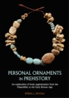 Personal Ornaments in Prehistory : An exploration of body augmentation from the Palaeolithic to the Early Bronze Age - eBook