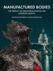 Manufactured Bodies : The Impact of Industrialisation on London Health - eBook
