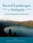 Sacred Landscapes in Antiquity : Creation, Manipulation, Transformation - eBook