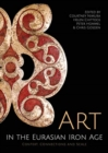 Art in the Eurasian Iron Age : Context, Connections and Scale - Book