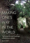 Making One's Way in the World : The Footprints and Trackways of Prehistoric People - Book