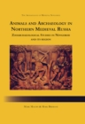 Animals and Archaeology in Northern Medieval Russia : Zooarchaeological Studies in Novgorod and its Region - eBook
