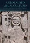 A Globalised Visual Culture? : Towards a Geography of Late Antique Art - eBook